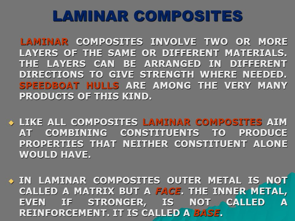 LAMINAR COMPOSITES LAMINAR COMPOSITES INVOLVE TWO OR MORE LAYERS OF THE SAME OR DIFFERENT MATERIALS. THE LAYERS CAN BE ARRANGED IN DIFFERENT DIRECTION