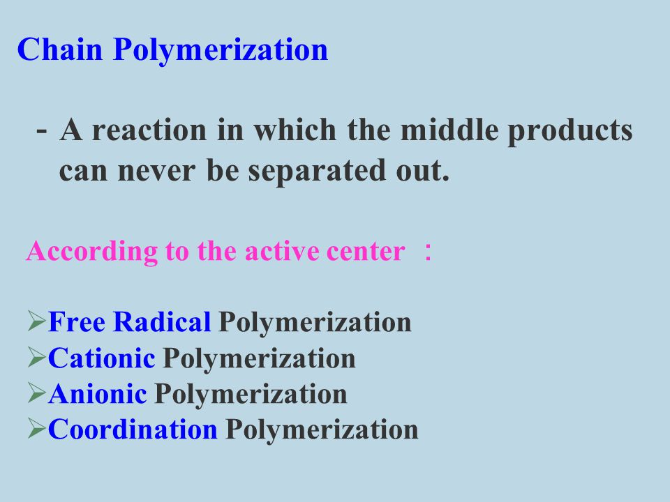 Step-Growth Polymerization - the middle products can be separated out - the separated middle products can react furthermore Including:  Polycondensation  Step adduct reaction  Ring open polymerization