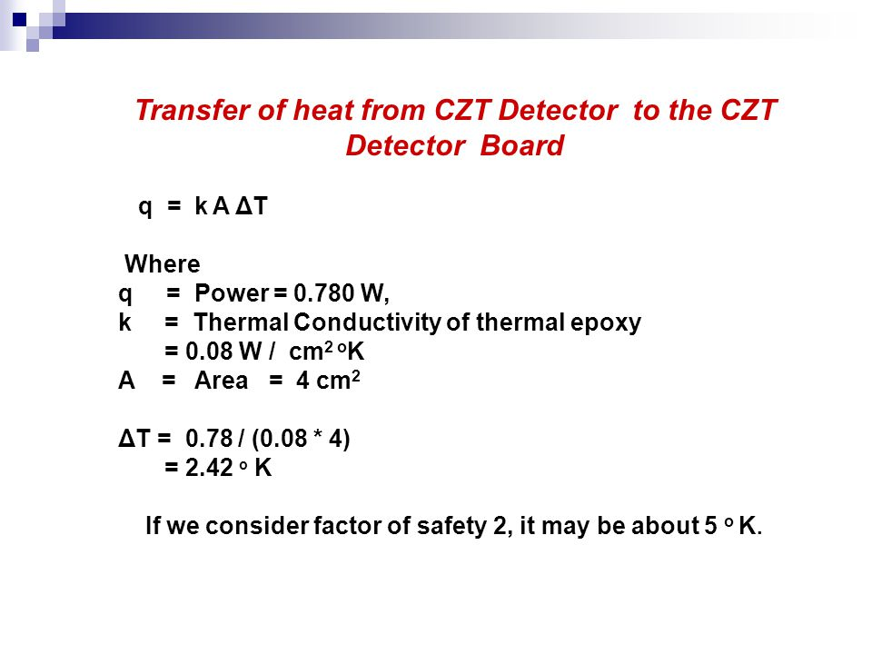Transfer of heat from CZT Detector to the CZT Detector Board q = k A ΔT Where q = Power = 0.780 W, k = Thermal Conductivity of thermal epoxy = 0.08 W