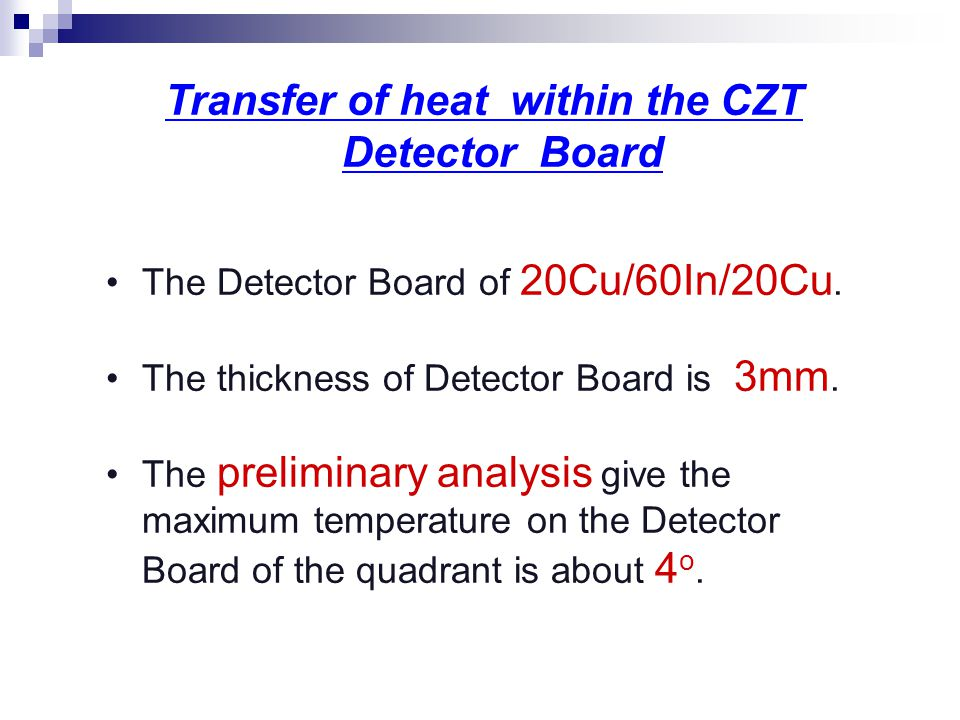 Transfer of heat within the CZT Detector Board The Detector Board of 20Cu/60In/20Cu. The thickness of Detector Board is 3mm. The preliminary analysis