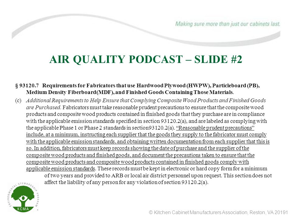 © Kitchen Cabinet Manufacturers Association, Reston, VA AIR QUALITY PODCAST – SLIDE #2 § Requirements for Fabricators that use Hardwood Plywood (HWPW), Particleboard (PB), Medium Density Fiberboard(MDF), and Finished Goods Containing Those Materials.