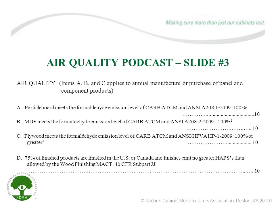 © Kitchen Cabinet Manufacturers Association, Reston, VA 20191 AIR QUALITY PODCAST – SLIDE #4 PANEL DEFINITIONS Particleboard – Raw panels or panels laminated with any covering other than wood veneer.