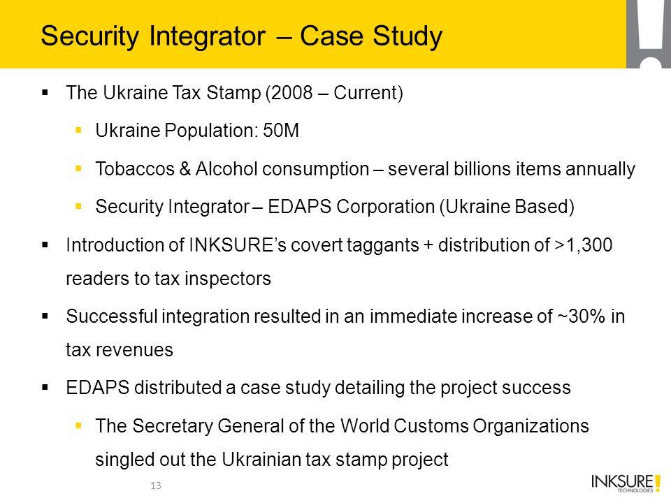 Security Integrator – Case Study  The Ukraine Tax Stamp (2008 – Current)  Ukraine Population: 50M  Tobaccos & Alcohol consumption – several billion