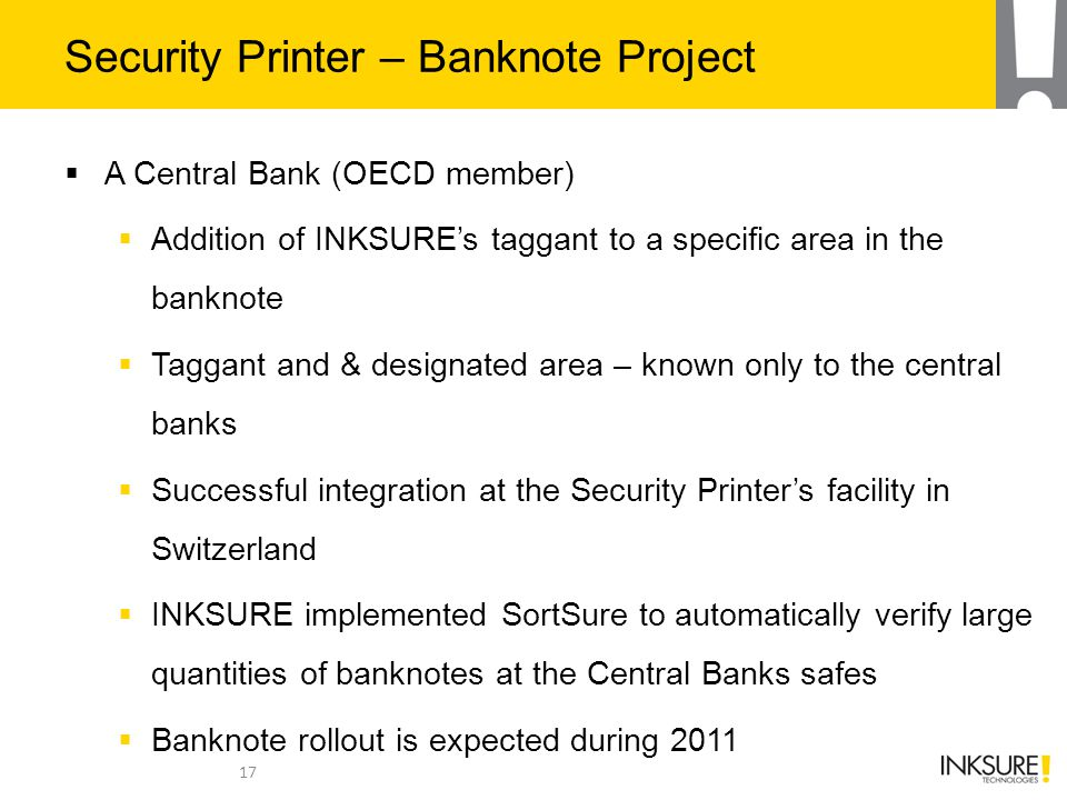 Security Printer – Banknote Project  A Central Bank (OECD member)  Addition of INKSURE's taggant to a specific area in the banknote  Taggant and &