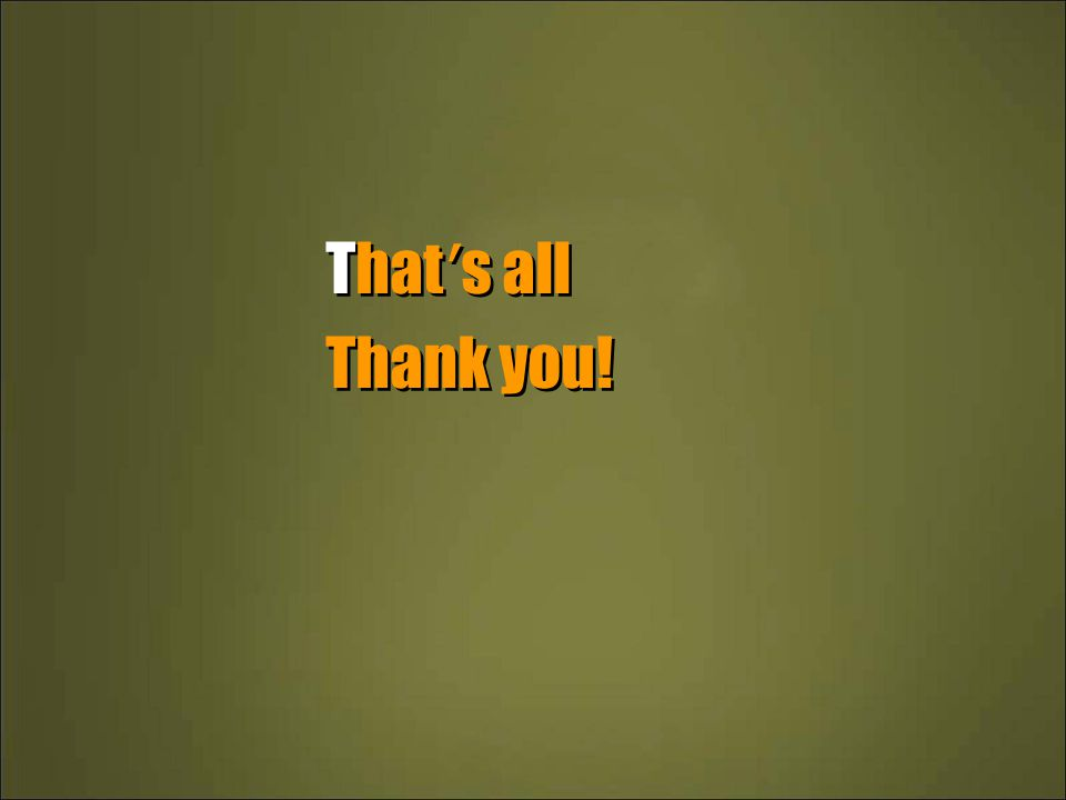 That ' s all Thank you! That ' s all Thank you!