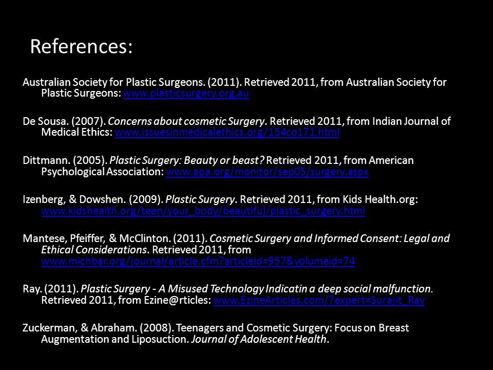 References: Australian Society for Plastic Surgeons. (2011). Retrieved 2011, from Australian Society for Plastic Surgeons: www.plasticsurgery.org.auww