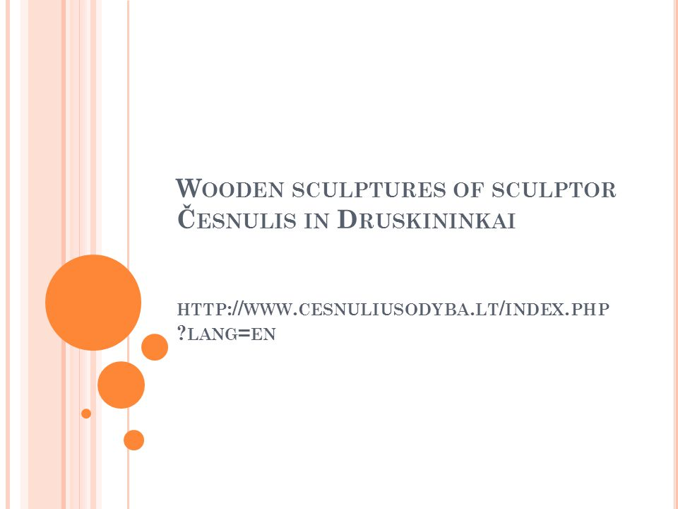 W OODEN SCULPTURES OF SCULPTOR Č ESNULIS IN D RUSKININKAI HTTP :// WWW.