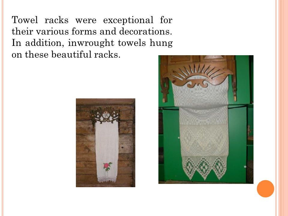 Towel racks were exceptional for their various forms and decorations.