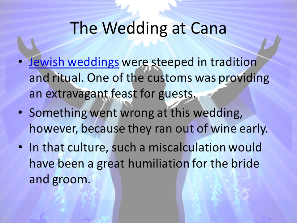 The Wedding at Cana Jewish weddings were steeped in tradition and ritual.