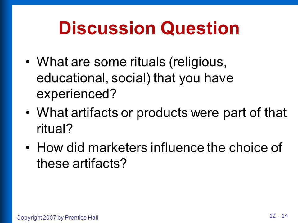 12 - 14 Copyright 2007 by Prentice Hall Discussion Question What are some rituals (religious, educational, social) that you have experienced? What art