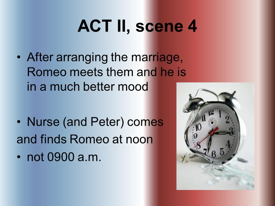 ACT II, scene 4 After arranging the marriage, Romeo meets them and he is in a much better mood Nurse (and Peter) comes and finds Romeo at noon not 090