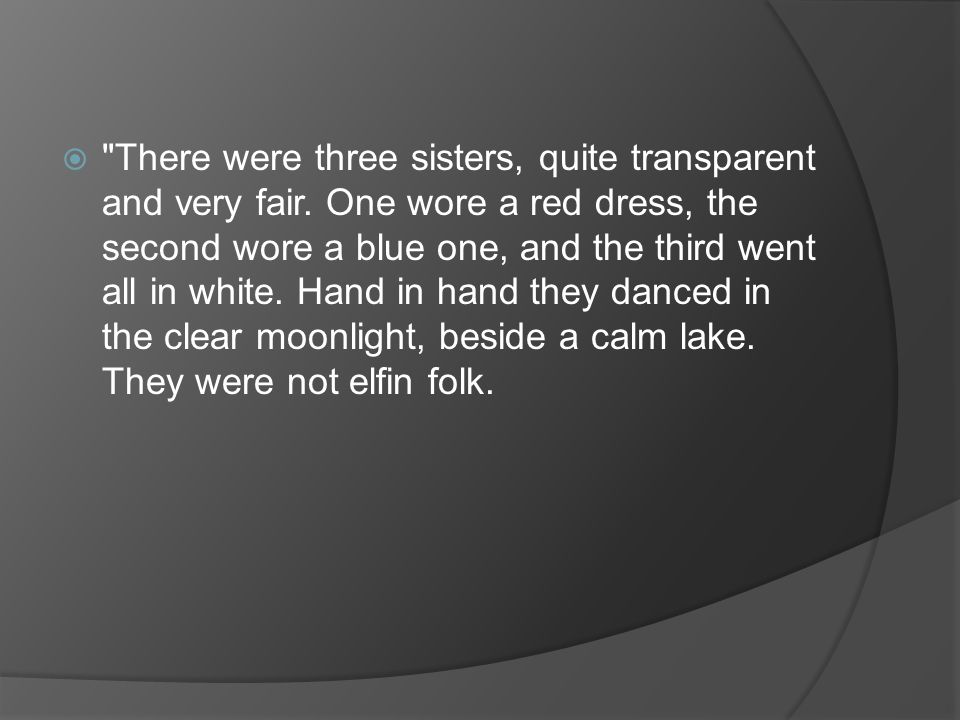  There were three sisters, quite transparent and very fair.