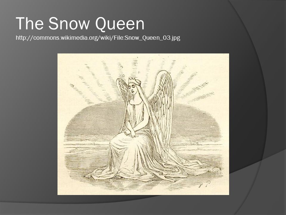 The Snow Queen http://commons.wikimedia.org/wiki/File:Snow_Queen_03.jpg