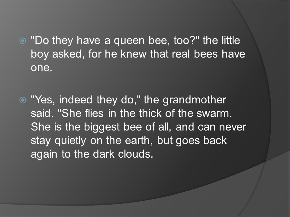  Do they have a queen bee, too? the little boy asked, for he knew that real bees have one.