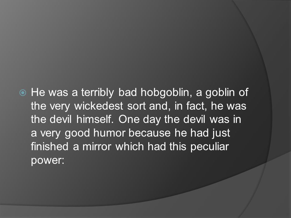  He was a terribly bad hobgoblin, a goblin of the very wickedest sort and, in fact, he was the devil himself.