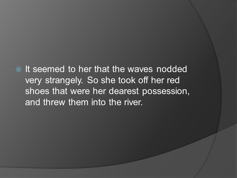  It seemed to her that the waves nodded very strangely.