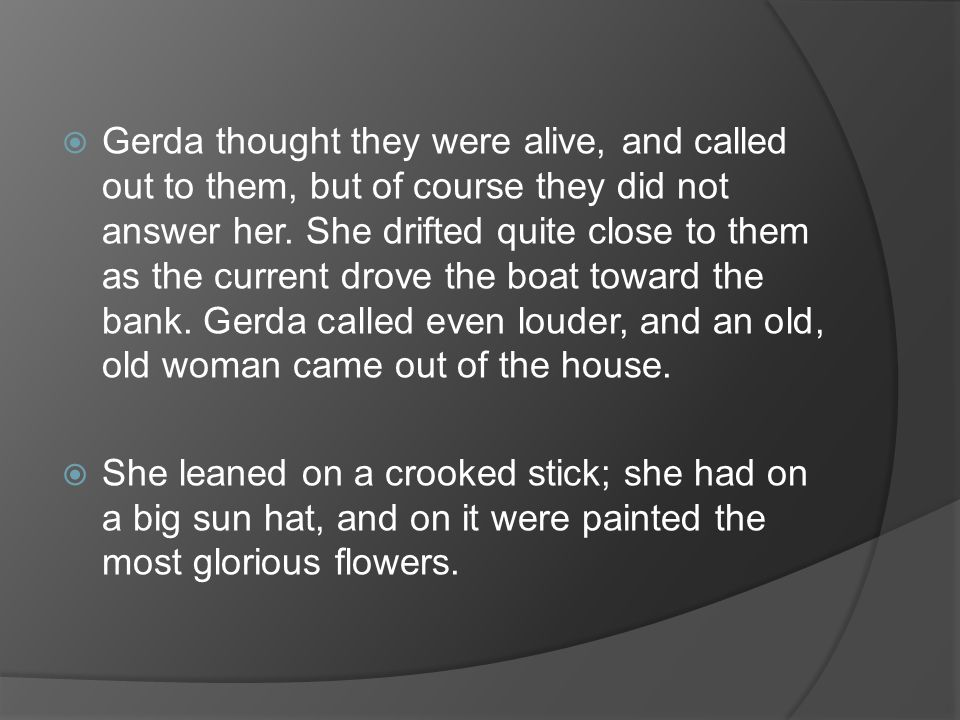  Gerda thought they were alive, and called out to them, but of course they did not answer her.