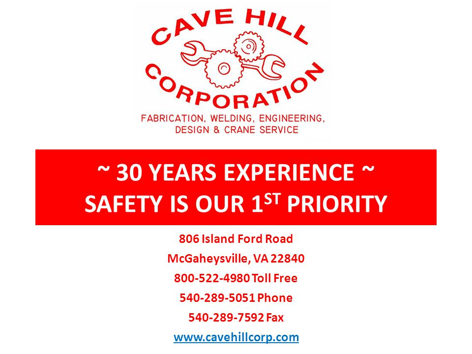 ~ 30 YEARS EXPERIENCE ~ SAFETY IS OUR 1 ST PRIORITY 806 Island Ford Road McGaheysville, VA 22840 800-522-4980 Toll Free 540-289-5051 Phone 540-289-7592 Fax www.cavehillcorp.com