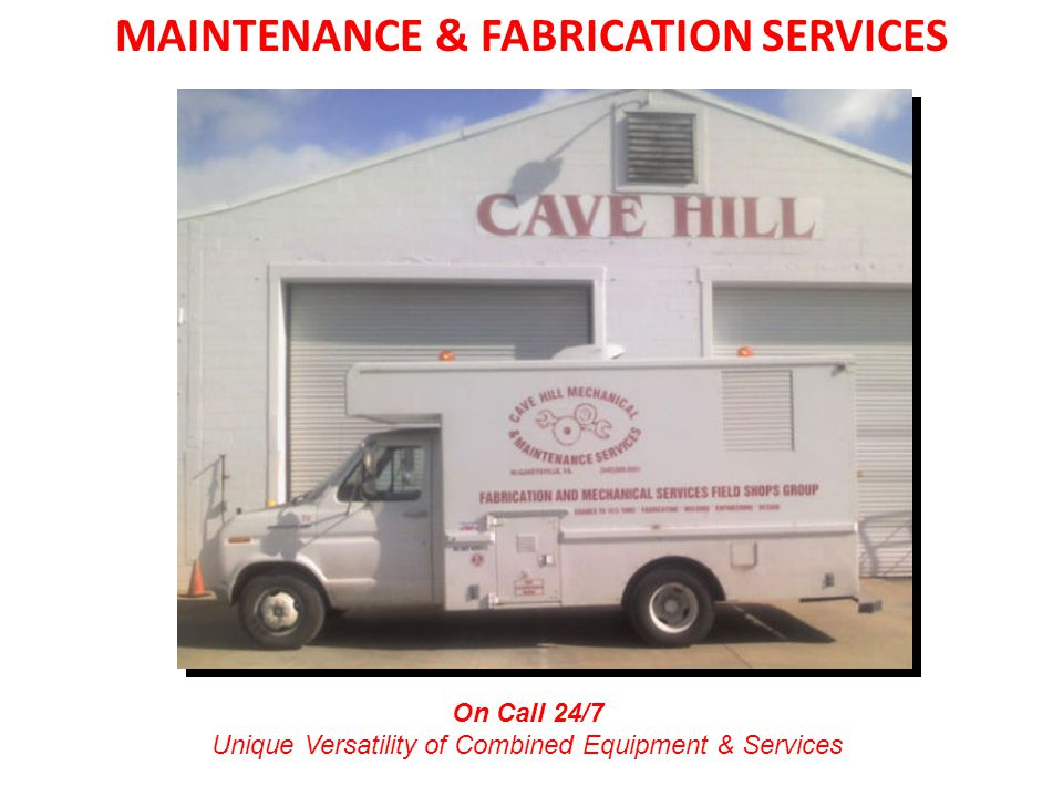 MAINTENANCE & FABRICATION SERVICES On Call 24/7 Unique Versatility of Combined Equipment & Services