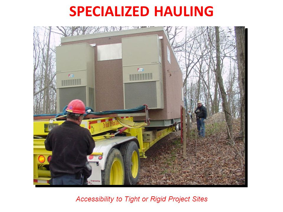 SPECIALIZED HAULING Accessibility to Tight or Rigid Project Sites