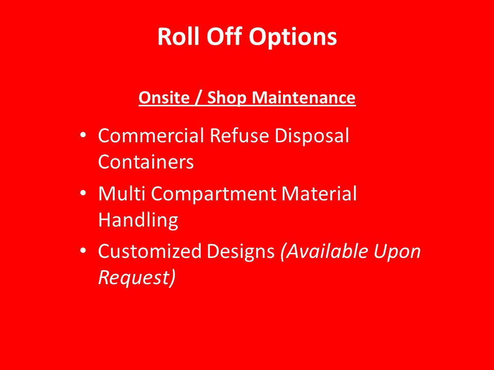 Roll Off Options Onsite / Shop Maintenance Commercial Refuse Disposal Containers Multi Compartment Material Handling Customized Designs (Available Upon Request)