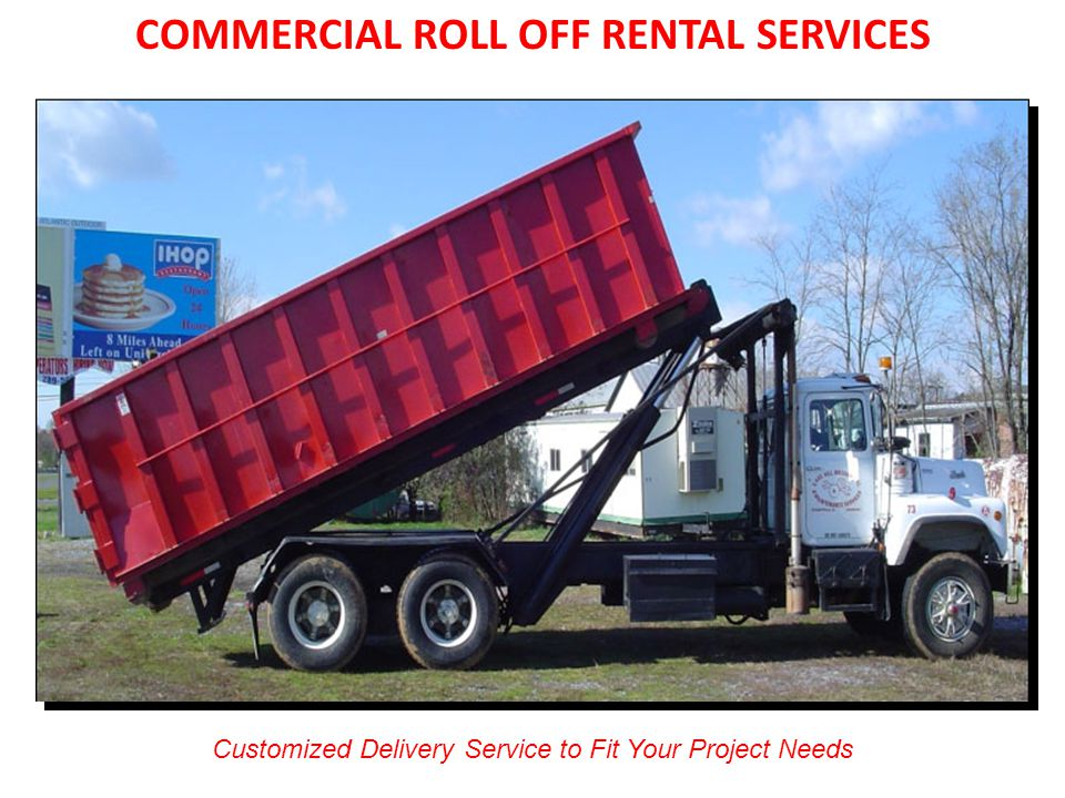 COMMERCIAL ROLL OFF RENTAL SERVICES Customized Delivery Service to Fit Your Project Needs