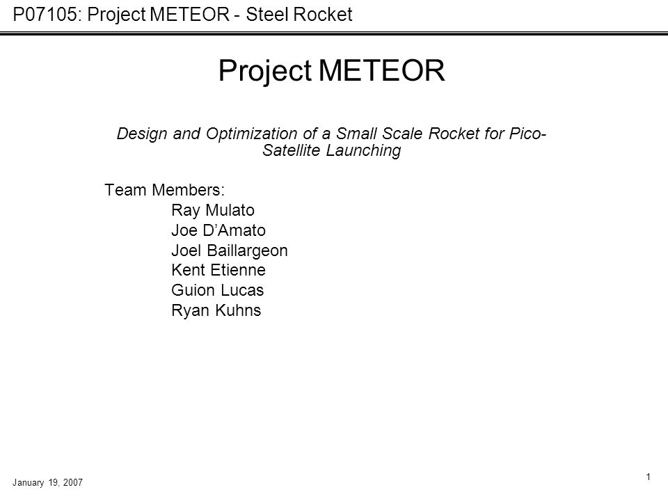 P07105: Project METEOR - Steel Rocket January 19, 2007 1 Project METEOR Design and Optimization of a Small Scale Rocket for Pico- Satellite Launching