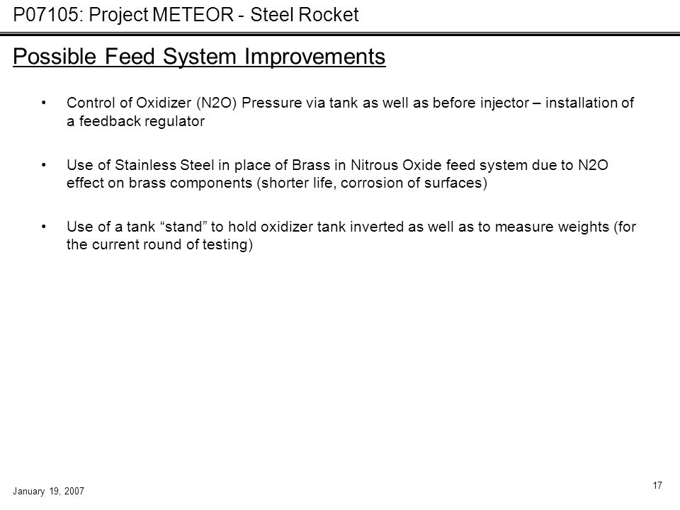 P07105: Project METEOR - Steel Rocket January 19, 2007 17 Control of Oxidizer (N2O) Pressure via tank as well as before injector – installation of a f