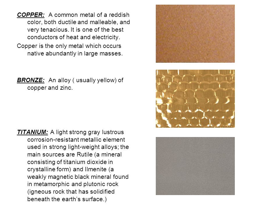 BRONZE: an alloy of copper which can vary widely in its composition.