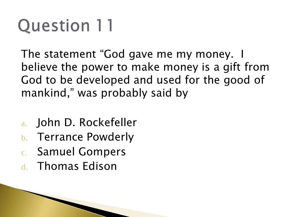 The statement God gave me my money.