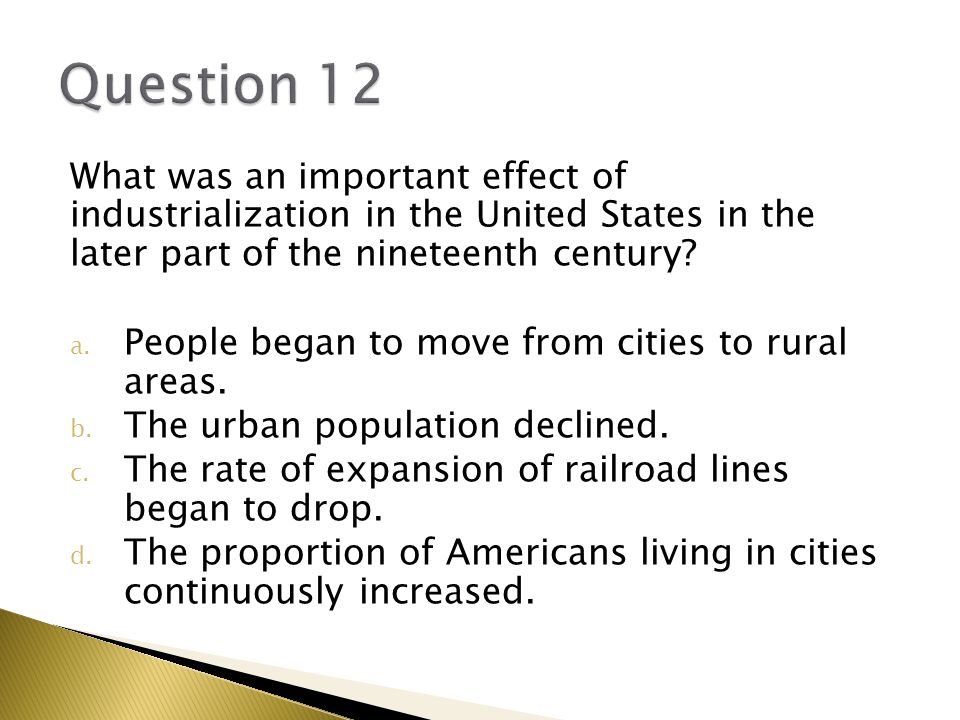 What was an important effect of industrialization in the United States in the later part of the nineteenth century.