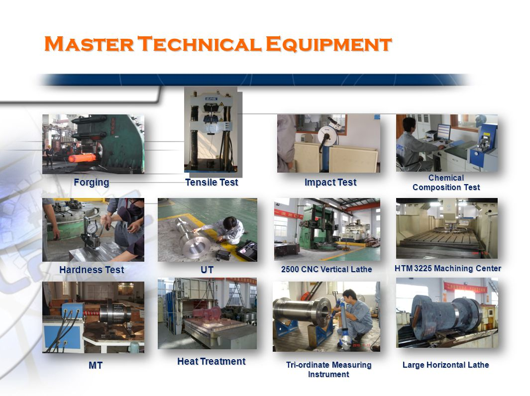 Master Technical Equipment Forging Tensile Test Impact Test Chemical Composition Test Hardness Test UT 2500 CNC Vertical Lathe HTM 3225 Machining Center Heat Treatment MT Tri-ordinate Measuring Instrument Large Horizontal Lathe