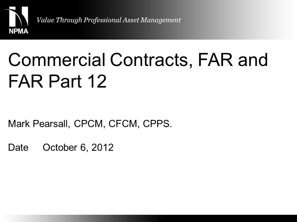 Commercial Item Contracting Options Federal Acquisition Regulation (FAR) FAR Part 12 (for commercial items) Uniform Commercial Code (UCC)