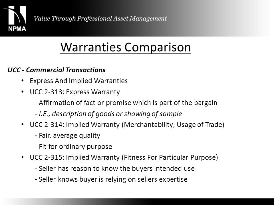 Warranties Comparison UCC - Commercial Transactions Express And Implied Warranties UCC 2-313: Express Warranty - Affirmation of fact or promise which