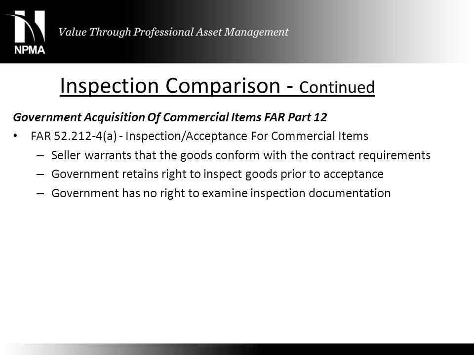 Inspection Comparison - Continued Government Acquisition Of Commercial Items FAR Part 12 FAR 52.212-4(a) - Inspection/Acceptance For Commercial Items