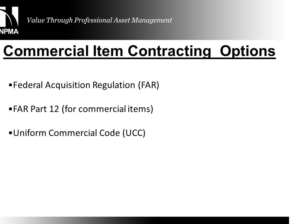 Summary - FAR & UCC - Distinctions FAR/GOVERNMENT Actual contracting authority required Formal T&C and mandated clauses Offer & Acceptance unequivocal Specific ethics/standards of conduct Warranties only as expressed Specific inspection/acceptance criteria UCC/COMMERCIAL Apparent authority sufficient Informality and many implied terms Equivocal and/or contrary terms can create contract Good faith/company policy Implied and express warranties Implied & statutory terms for inspection/acceptance/rejection