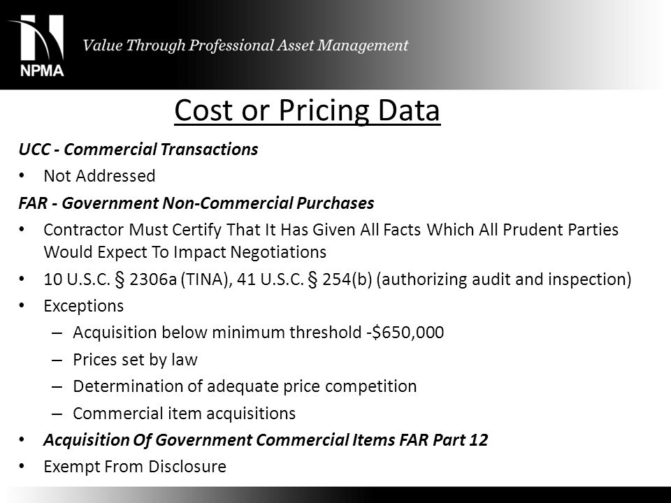 Cost or Pricing Data UCC - Commercial Transactions Not Addressed FAR - Government Non-Commercial Purchases Contractor Must Certify That It Has Given A