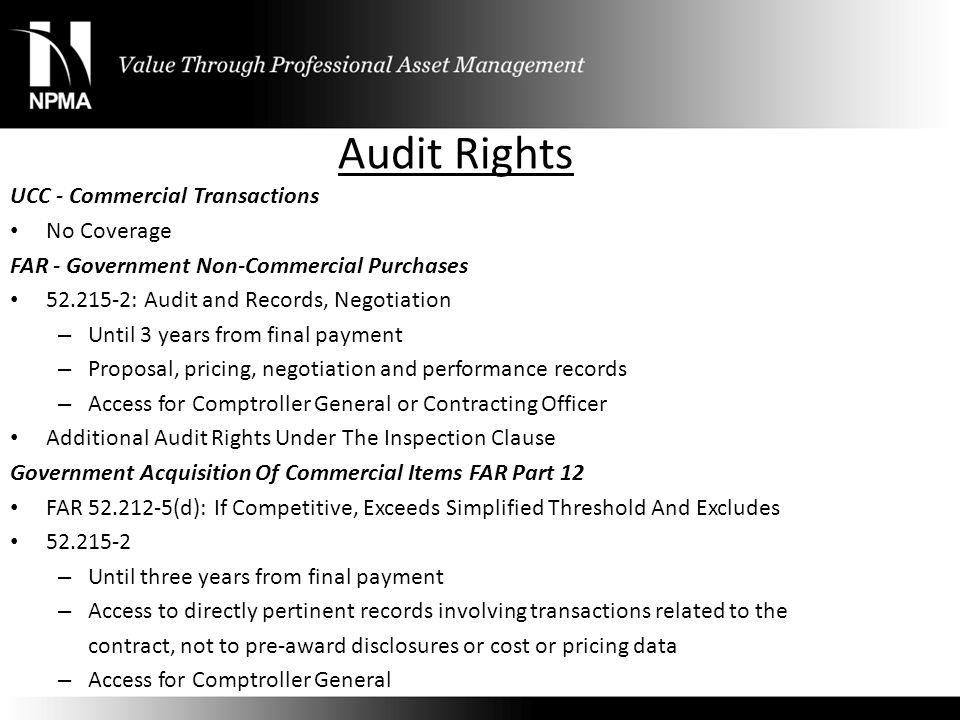 Audit Rights UCC - Commercial Transactions No Coverage FAR - Government Non-Commercial Purchases 52.215-2: Audit and Records, Negotiation – Until 3 ye