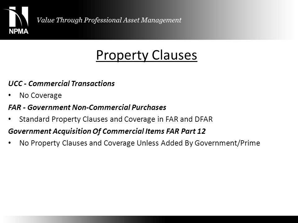 Property Clauses UCC - Commercial Transactions No Coverage FAR - Government Non-Commercial Purchases Standard Property Clauses and Coverage in FAR and