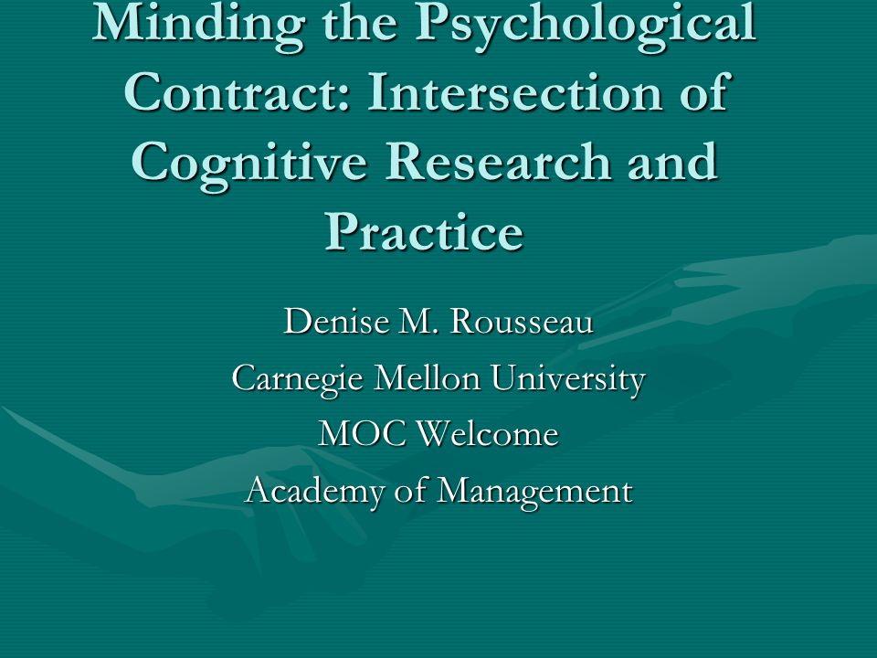 Minding the Psychological Contract: Intersection of Cognitive Research and Practice Denise M.