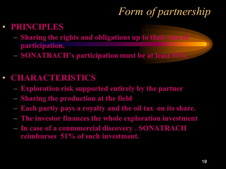 19 PRINCIPLES –Sharing the rights and obligations up to their rate of participation. –SONATRACH's participation must be at least 51%. CHARACTERISTICS