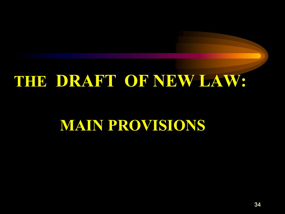 34 THE DRAFT OF NEW LAW: MAIN PROVISIONS
