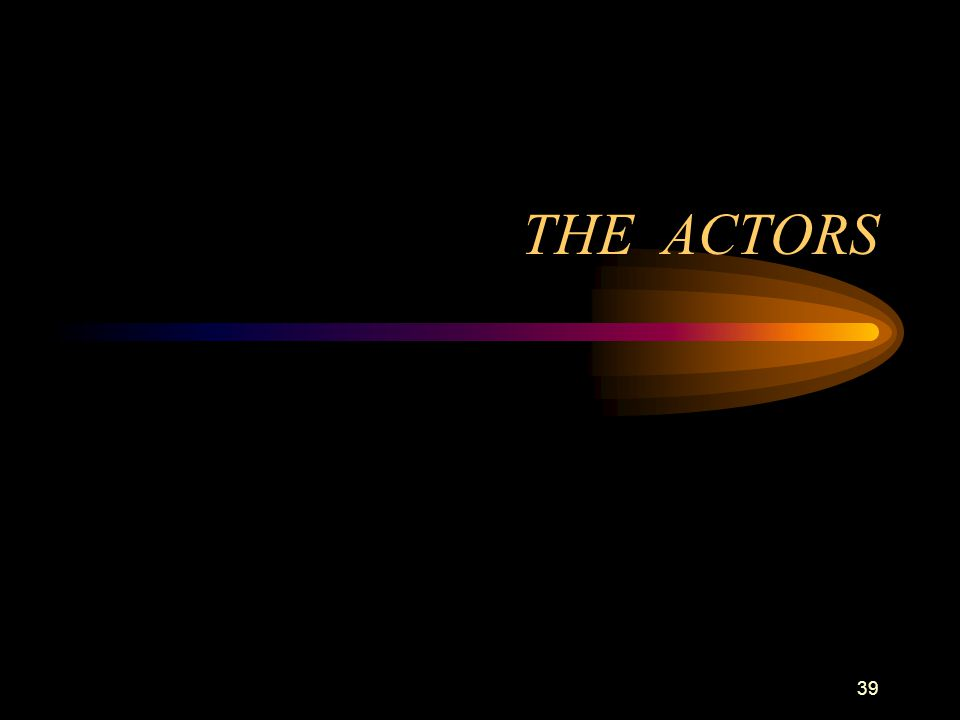 39 THE ACTORS