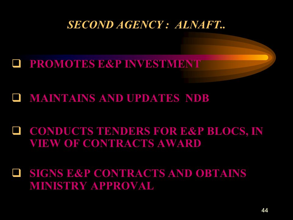 44 SECOND AGENCY : ALNAFT..  PROMOTES E&P INVESTMENT  MAINTAINS AND UPDATES NDB  CONDUCTS TENDERS FOR E&P BLOCS, IN VIEW OF CONTRACTS AWARD  SIGNS