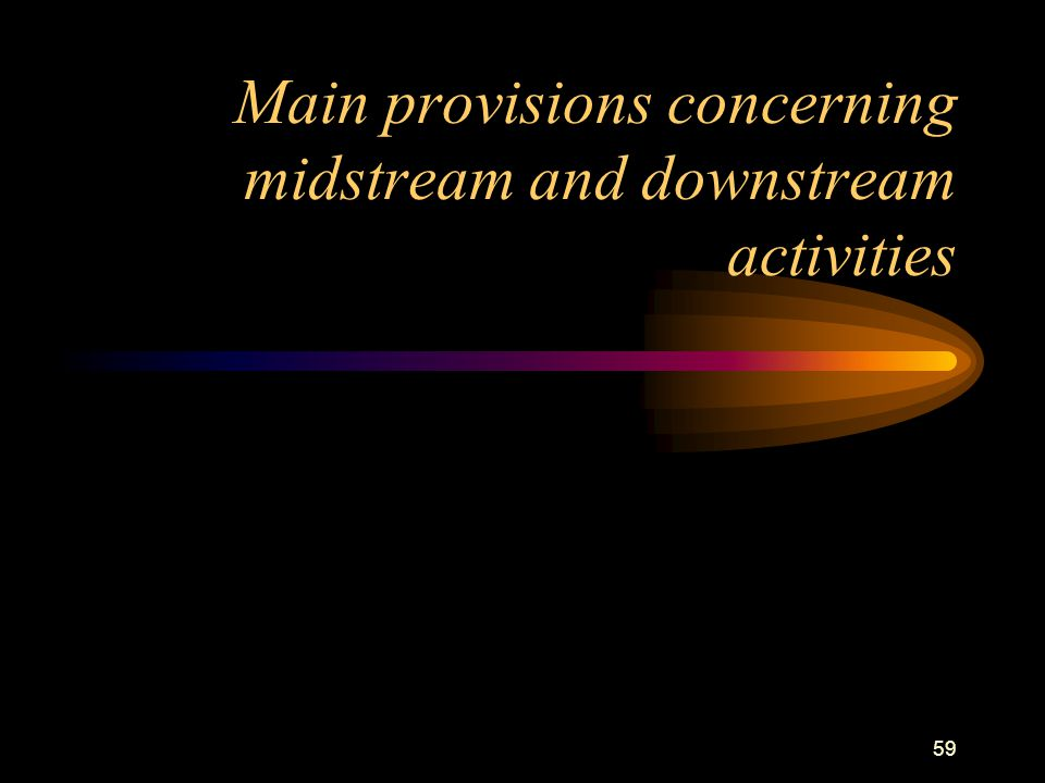 60 MIDSTREAM: TRANSPORTATION BY PIPELINE  CONCESSION FOR 50 YEARS  OPEN ACCESS  NON DISCRIMINATORY TARIFFS