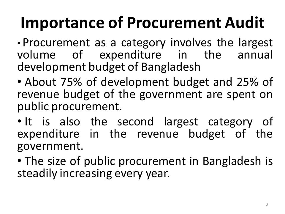 Importance of Procurement Audit Procurement as a category involves the largest volume of expenditure in the annual development budget of Bangladesh Ab