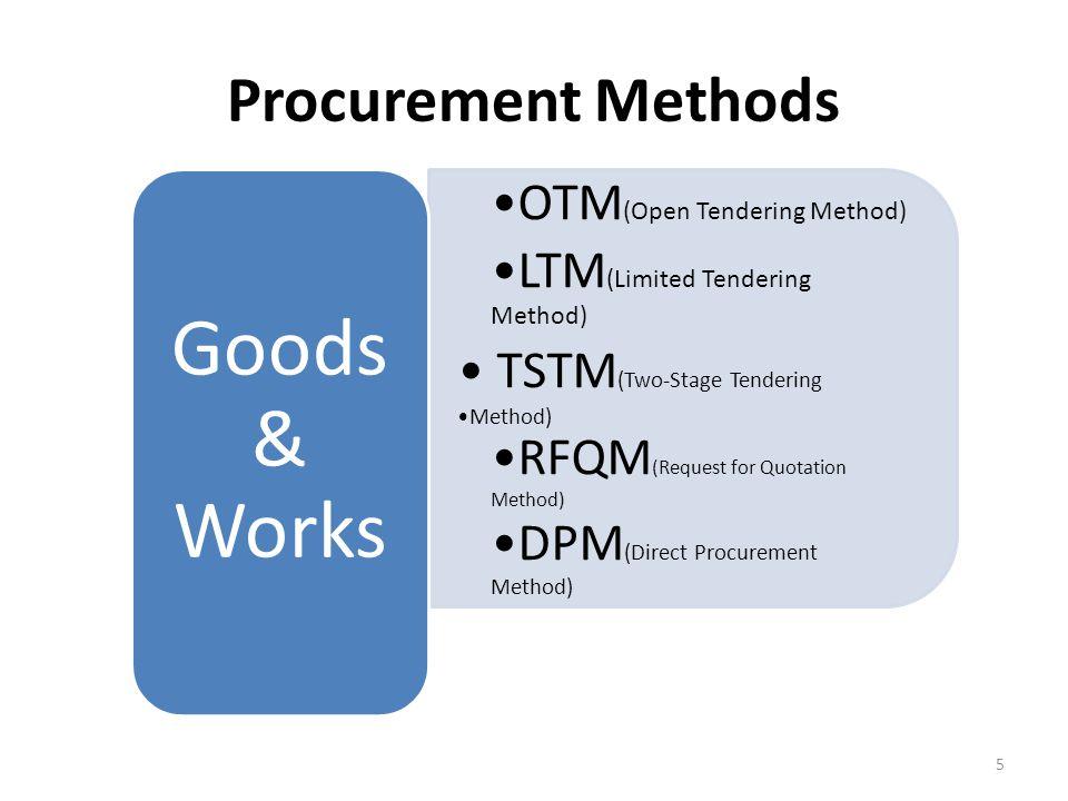 Procurement Methods OTM (Open Tendering Method) LTM (Limited Tendering Method) TSTM (Two-Stage Tendering Method) RFQM (Request for Quotation Method) D