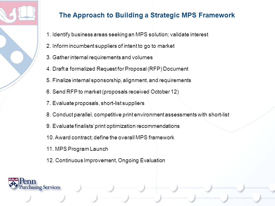 The Approach to Building a Strategic MPS Framework 1. Identify business areas seeking an MPS solution; validate interest 2. Inform incumbent suppliers