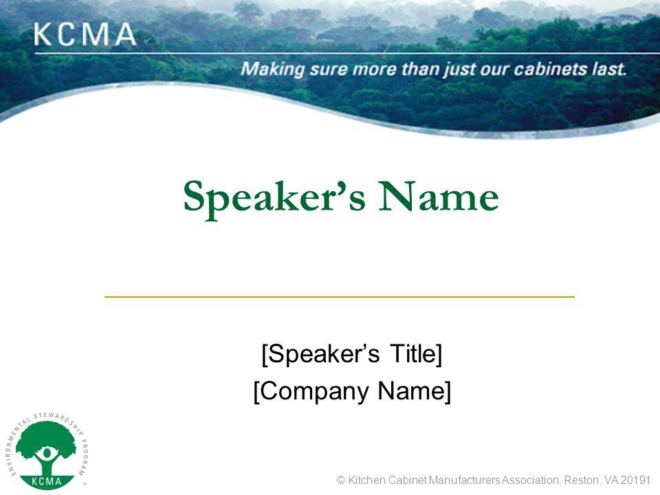 © Kitchen Cabinet Manufacturers Association, Reston, VA 20191 Speaker's Name [Speaker's Title] [Company Name]