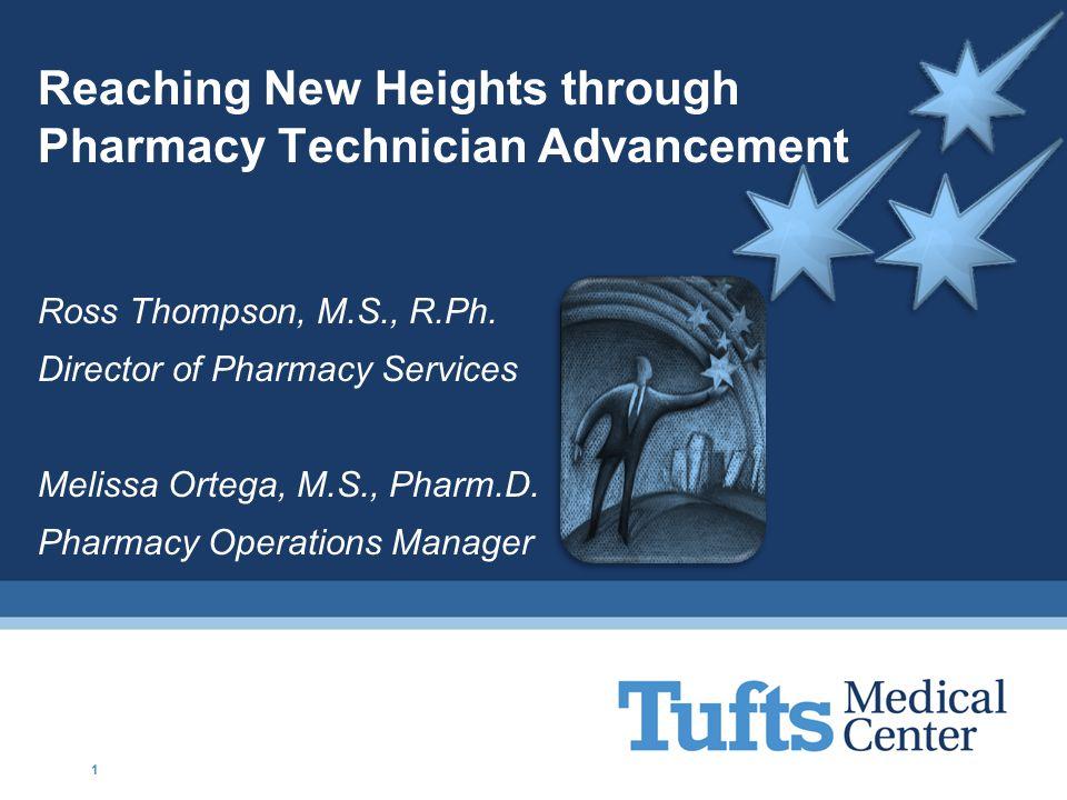 Reaching New Heights through Pharmacy Technician Advancement Ross Thompson, M.S., R.Ph. Director of Pharmacy Services Melissa Ortega, M.S., Pharm.D. P